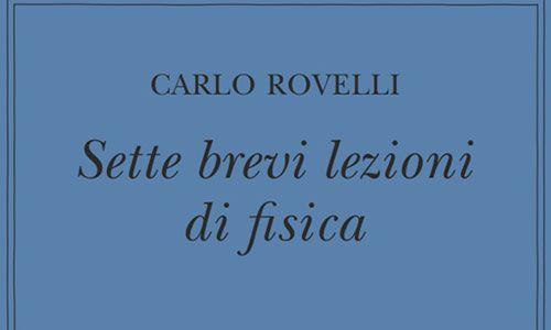 Carlo Rovelli: Sette lezioni (brevi) di Fisica.