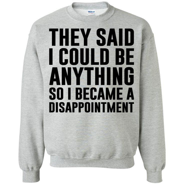 Sie sagten, ich könnte alles sein, damit ich eine Enttäuschung wurde … – T-Shirts, Kapuzen