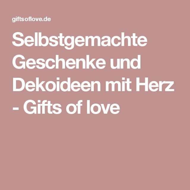 Selbstgemachte Geschenke und Dekoideen mit Herz - Gifts of love