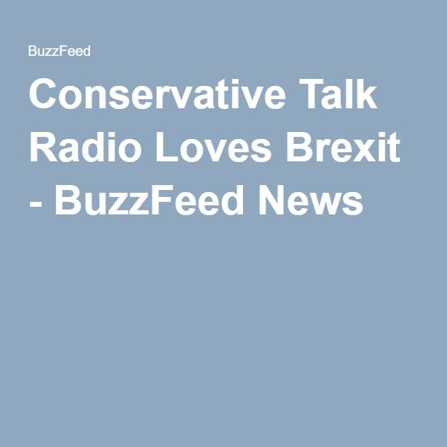 And conservative talk radio is completely wrong. I know what I see with my own two eyes living over here, but people back home tell me I'm wrong, even though most have never traveled outside the Deep South. | Conservative Talk Radio Loves Brexit - BuzzFeed News