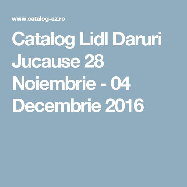 Catalog Lidl Daruri Jucause 28 Noiembrie - 04 Decembrie 2016