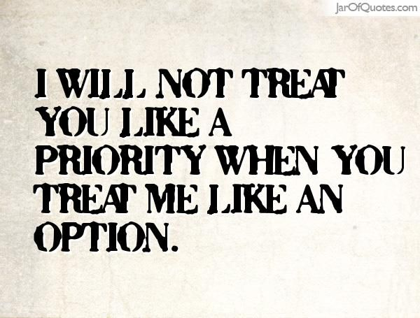 I Will Not Treat You Like A Priority When You Treat Me Like An