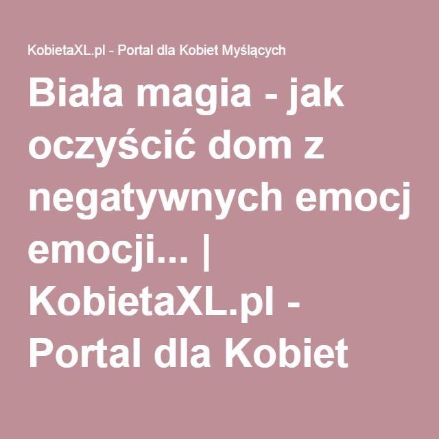Biała magia - jak oczyścić dom z negatywnych emocji... | KobietaXL.pl - Portal dla Kobiet Myślących