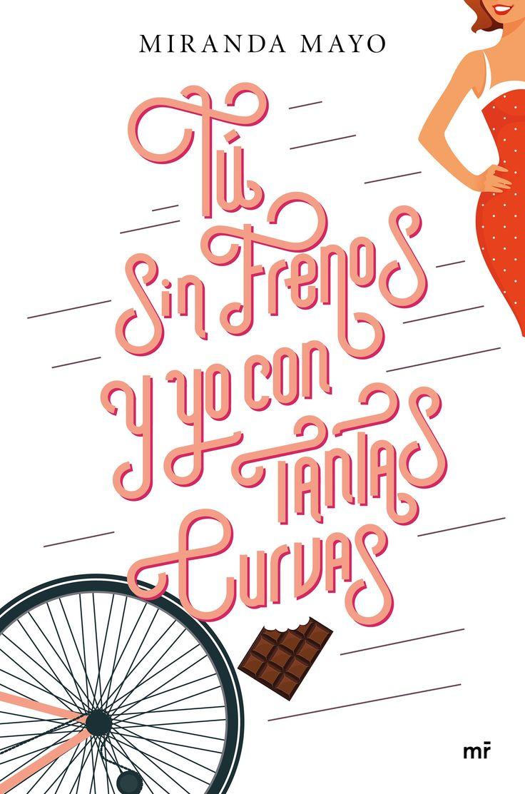 Tú sin frenos y yo con tantas curvas, de Miranda Mayo. Kilos de amor en esta comedia romántica entre fogones.