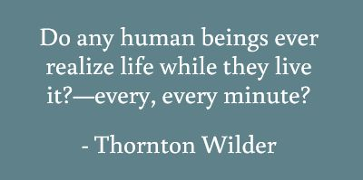 """Classic words spoken by """"Emily"""" from the Thornton Wilder play, """"Our Town"""""""