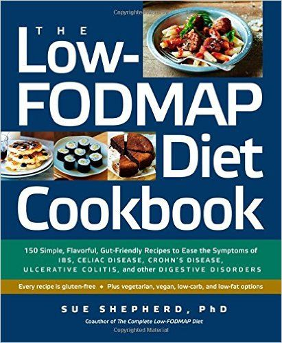 The Low-Fodmap Diet Cookbook: 150 Simple, Flavorful, Gut-Friendly Recipes to Ease the Symptoms of Ibs, Celiac Disease, Crohn's Disease, Ulcerative Colitis, and Other Digestive Disorders: Amazon.co.uk: Sue Shepherd: 9781615191918: Books