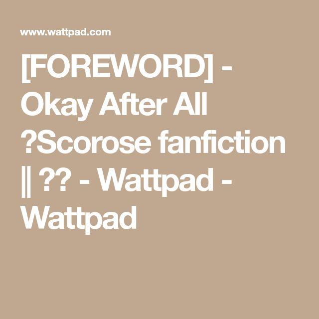 [FOREWORD] - Okay After All ►Scorose fanfiction || ✔︎ - Wattpad - Wattpad