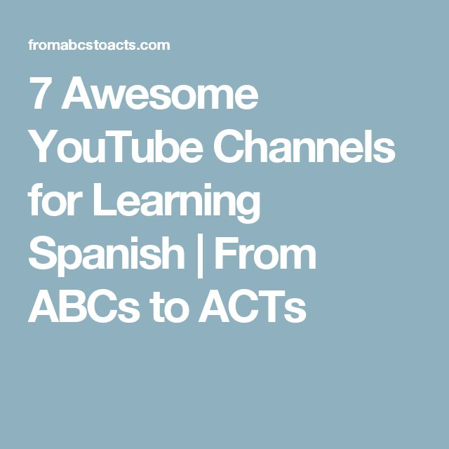 7 Awesome YouTube Channels for Learning Spanish | From ABCs to ACTs
