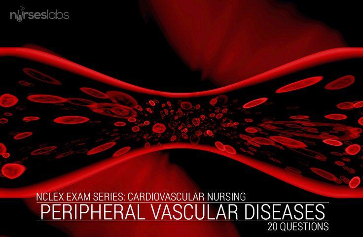 NCLEX Exam: Peripheral Vascular Diseases (20 Items) - Nurseslabs