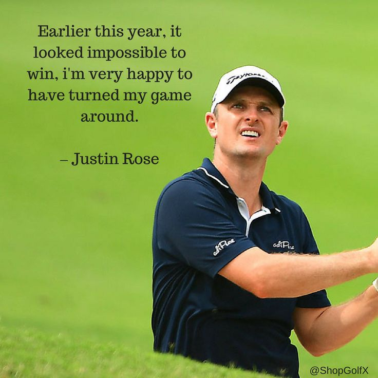 Earlier this year, it looked impossible to win, im very happy to have turned my game around - Justin Rose #golfing #quote 