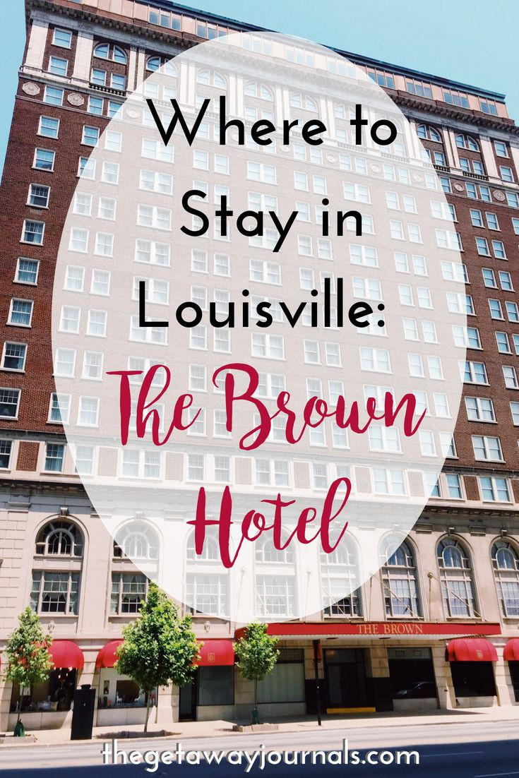 Where To Stay In Louisville The Brown Hotel The Getaway