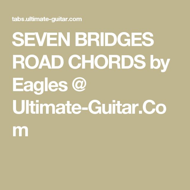SEVEN BRIDGES ROAD CHORDS by Eagles @ Ultimate-Guitar.Com