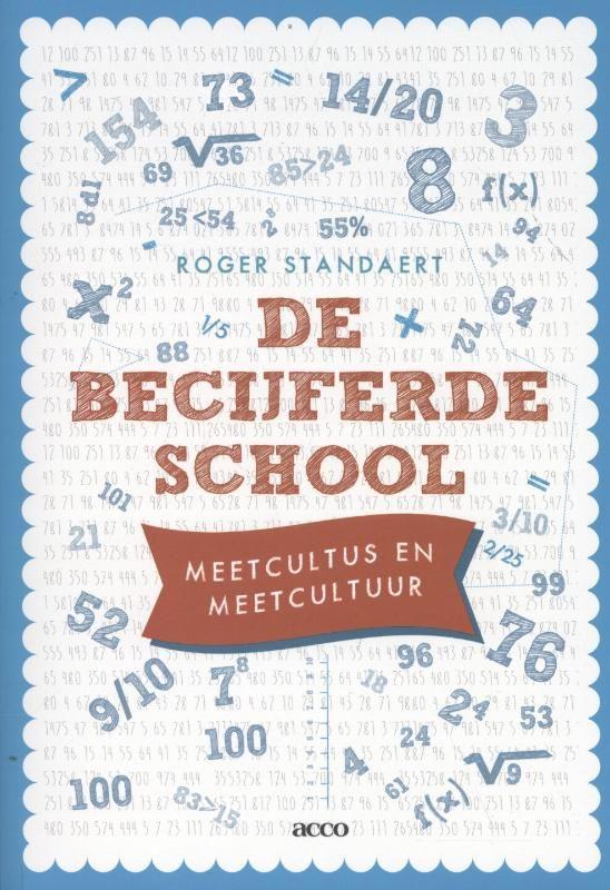 Roger Standaert. De becijferde school. Meetcultus en meetcultuur. Plaats: 450.2 STAN.