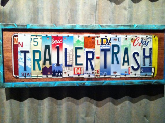 recycled license plate art sign trailer trash for by TrailerTags, $120.00: Idea, Trailers Trash, Liscens Plates, 120 00, License Plates Art, Licence Plates, License Plate Art, Signs Trailers, Art Signs