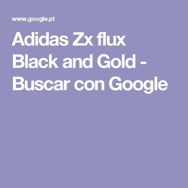 Adidas Zx flux Black and Gold - Buscar con Google