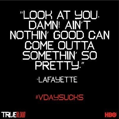 True Blood - Lafayette the shit u say has me Rollin