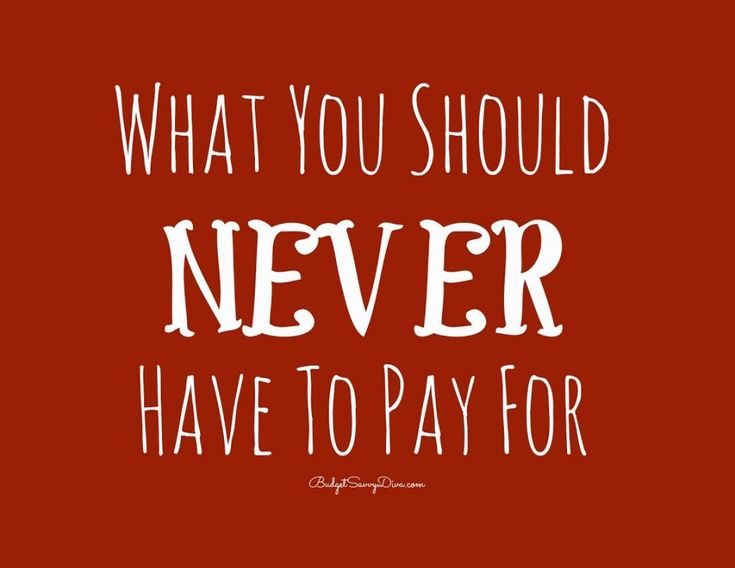 What You Should NEVER Have To Pay For