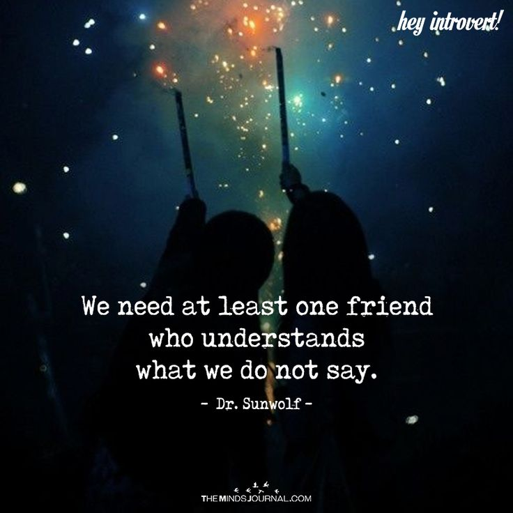 A Friend Is Needed Who Understands What We Do Not Say - https://themindsjournal.com/need-least-one-friend/