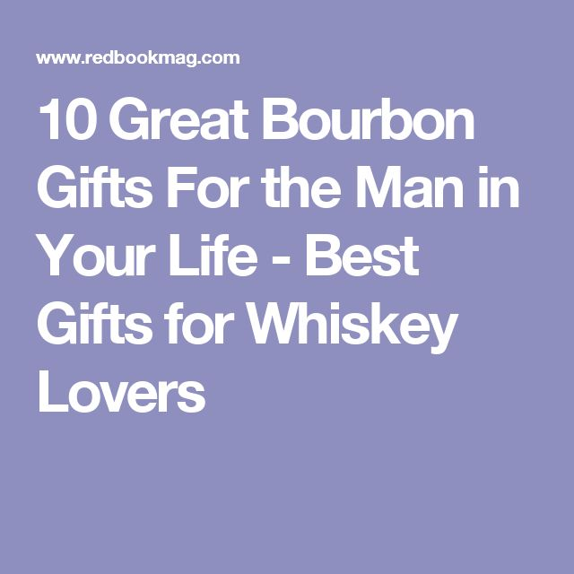 10 Great Bourbon Gifts For the Man in Your Life - Best Gifts for Whiskey Lovers