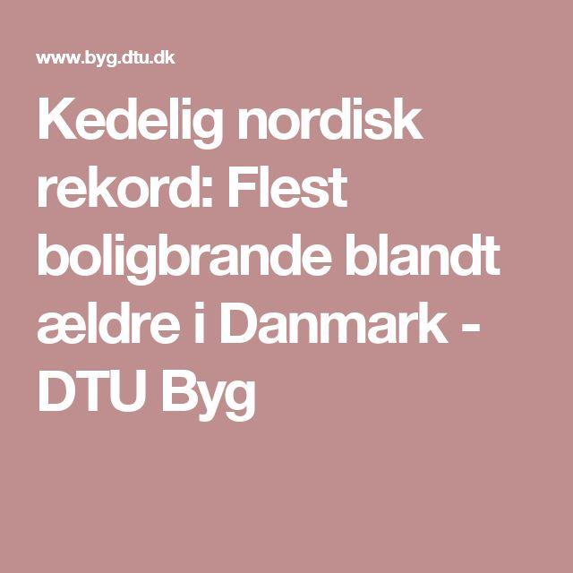 Kedelig nordisk rekord: Flest boligbrande blandt ældre i Danmark - DTU Byg