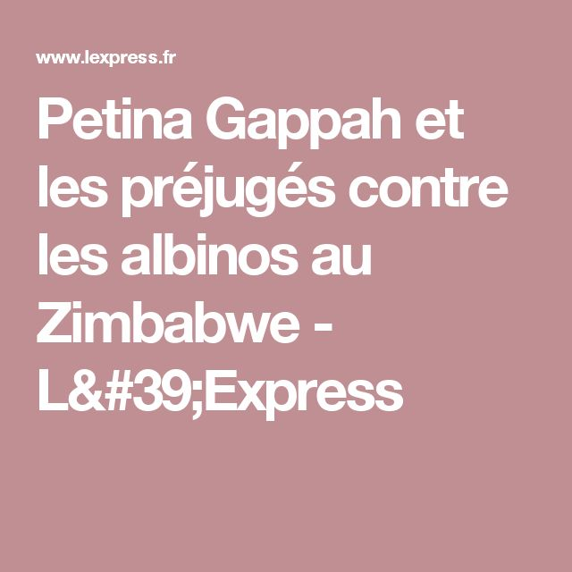 Petina Gappah et les préjugés contre les albinos au Zimbabwe - L'Express