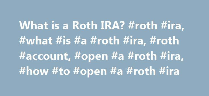 What is a Roth IRA? #roth #ira, #what #is #a #roth #ira, #roth #account, #open #a #roth #ira, #how #to #open #a #roth #ira http://sudan.nef2.com/what-is-a-roth-ira-roth-ira-what-is-a-roth-ira-roth-account-open-a-roth-ira-how-to-open-a-roth-ira/  # Roth IRA What is a Roth IRA? A Roth IRA is an Individual Retirement Account to which you contribute after-tax dollars. While there are no current-year tax benefits, your contributions and earnings can grow tax-free, and you can withdraw them tax…