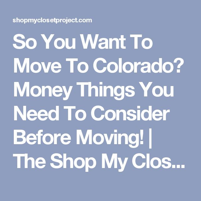 So You Want To Move To Colorado? Money Things You Need To Consider Before Moving! | The Shop My Closet Project