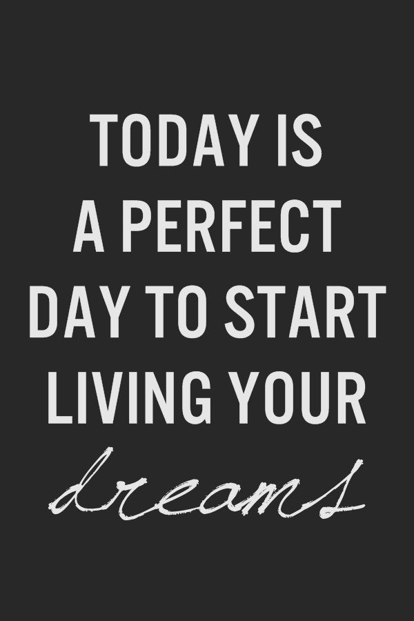 Today is a perfect day to start living your dreams <3