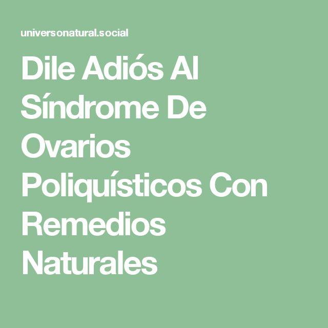 Dile Adiós Al Síndrome De Ovarios Poliquísticos Con Remedios Naturales