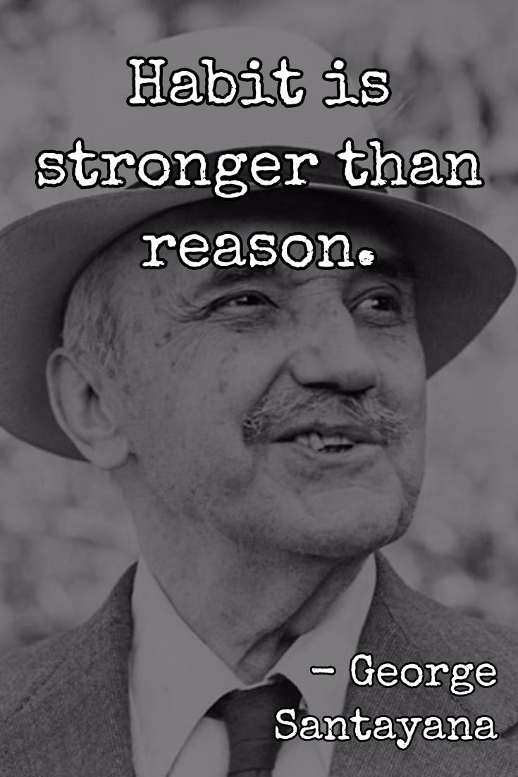 habit is stronger than reason Habit quotes on quotations book browse hundreds of quotes about every subject under the sun browse quotes homepage how do habit is stronger than reason george santayana on habit 6 bookmarks on this quote never permit failure to become a habit.