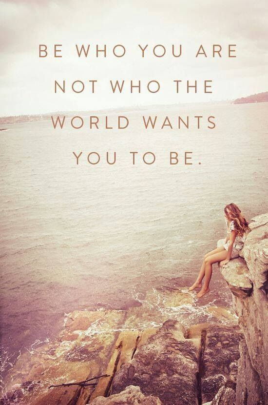 """""""Be who you are, not who the world wants you to be."""" Inspirational life quote."""