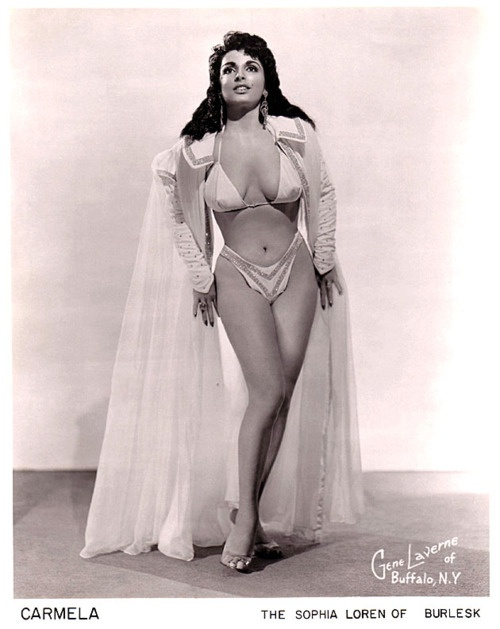 "Carmella   (aka. Carmela Rickman)    Known as ""The Sophia Loren Of Burlesk"", Ms. Rickman passed away in 2008.."