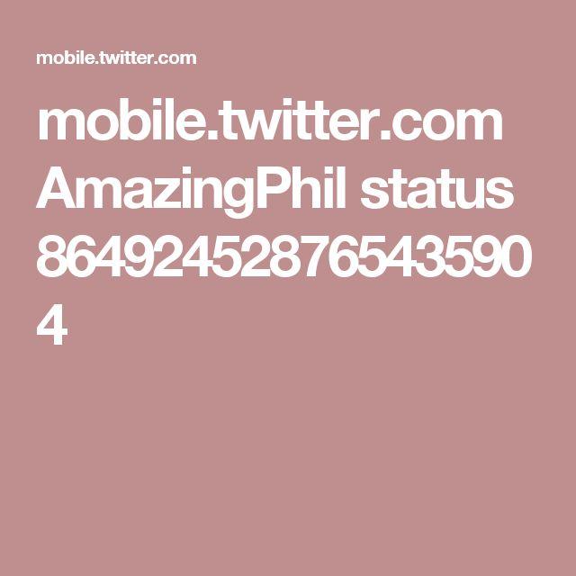 mobile.twitter.com AmazingPhil status 864924528765435904