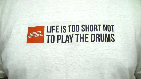 life is too short not to play the drums