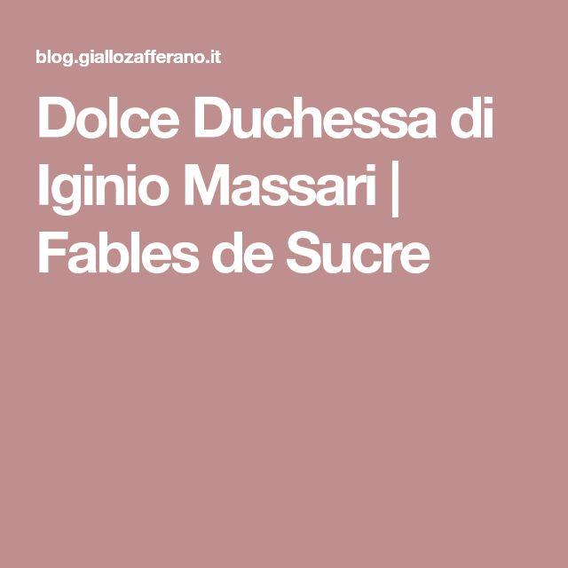 Dolce Duchessa di Iginio Massari   Fables de Sucre