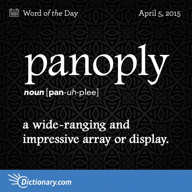 Dictionary.com's Word of the Day - panoply - a wide-ranging and impressive array or display: the dazzling panoply of the maharaja's procession