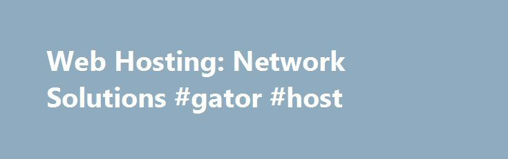 Web Hosting: Network Solutions #gator #host http://vds.remmont.com/web-hosting-network-solutions-gator-host/  #web hosting services # Web Hosting answers 99.9% Unix uptime reliability* Ample disk space and storage Open source applications to customize your website Extensive programming language support Publish websites with the Website Builder Tool Online storage file sharing Easy FTP access 1-Click install WordPress blog hosting Use your own domain name and get email addresses […]