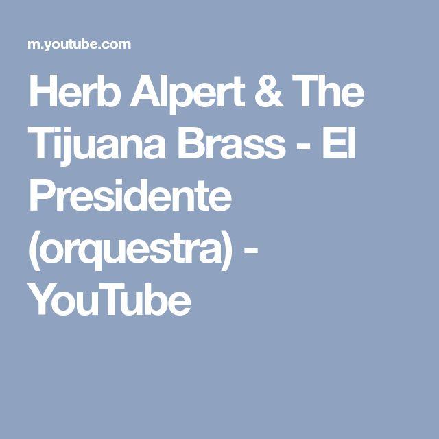 Herb Alpert & The Tijuana Brass - El Presidente (orquestra) - YouTube