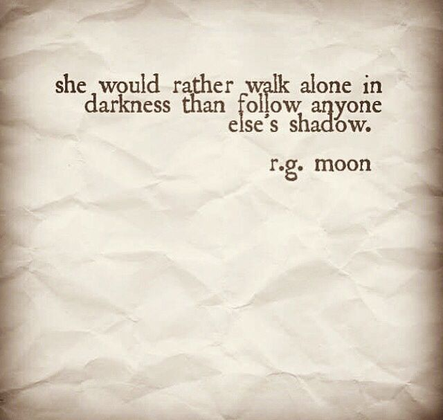 ...rather walk alone in darkness than follow anyone else's shadow. #INTJ