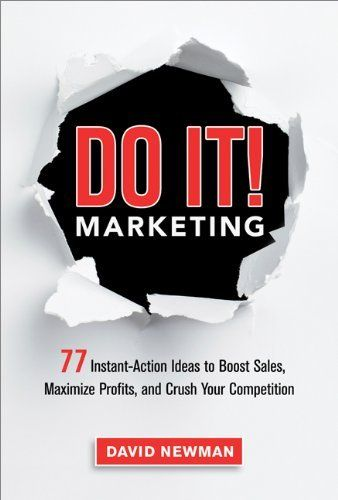 Do It! Marketing: 77 Instant-Action Ideas to Boost Sales, Maximize Profits, and Crush Your Competition by David Newman, http://www.amazon.com.au/dp/B00CLH2GIE/ref=cm_sw_r_pi_dp_Tyqdwb1P9Z78G