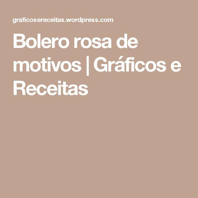 Bolero rosa de motivos | Gráficos e Receitas