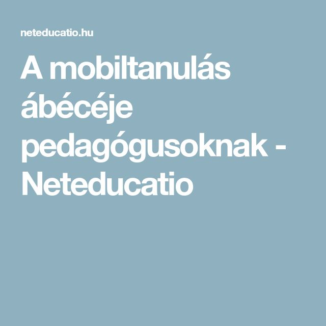 A mobiltanulás ábécéje pedagógusoknak - Neteducatio