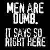 Men are dumb. Well, that describes how I feel about a certain man right now!