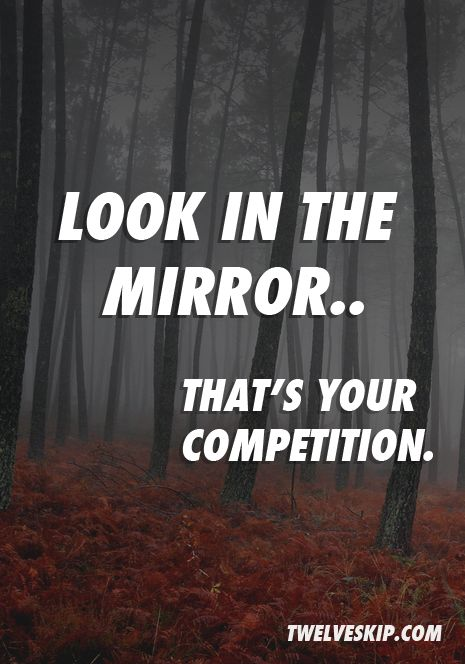Look In The Mirror Thats Your Competition. Not other people