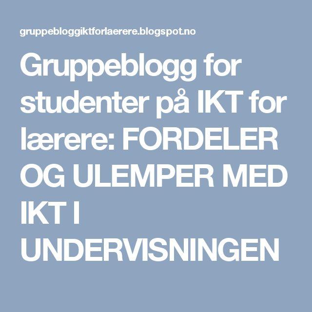 Gruppeblogg for studenter på IKT for lærere: FORDELER OG ULEMPER MED IKT I UNDERVISNINGEN