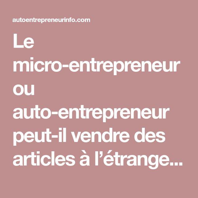 Le micro-entrepreneur ou auto-entrepreneur peut-il vendre des articles à l'étranger ?