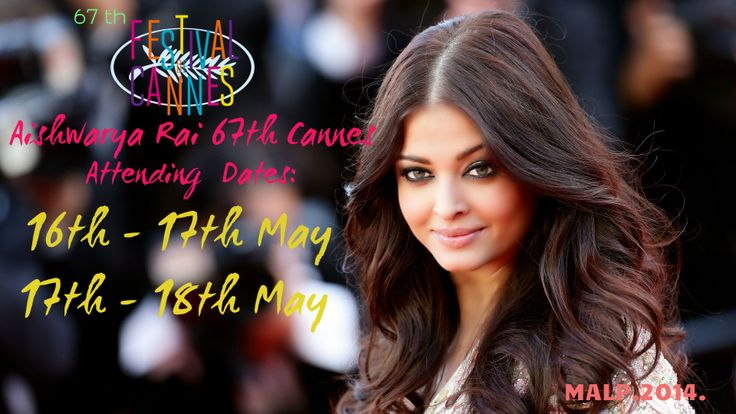 Aishwarya rai Bachchan Cannes 2014 Attending Dated Given below: 16th -17th May 2014, 17th -18th May 2014.