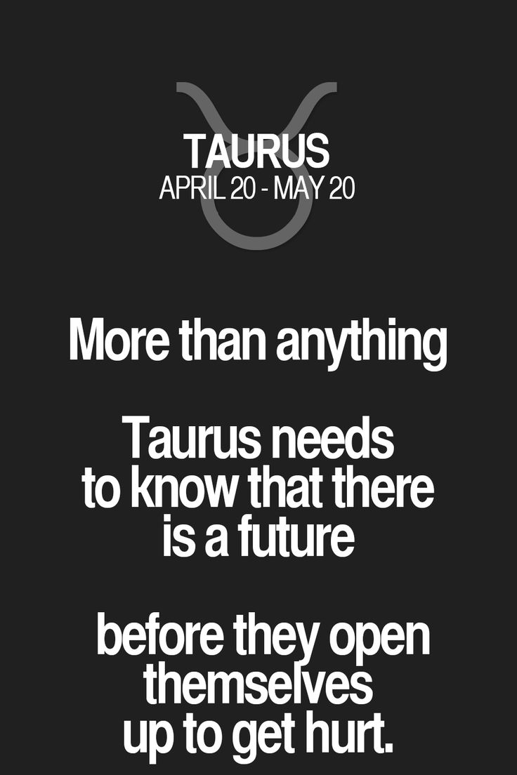 More than anything Taurus needs to know that there is a future before they open themselves