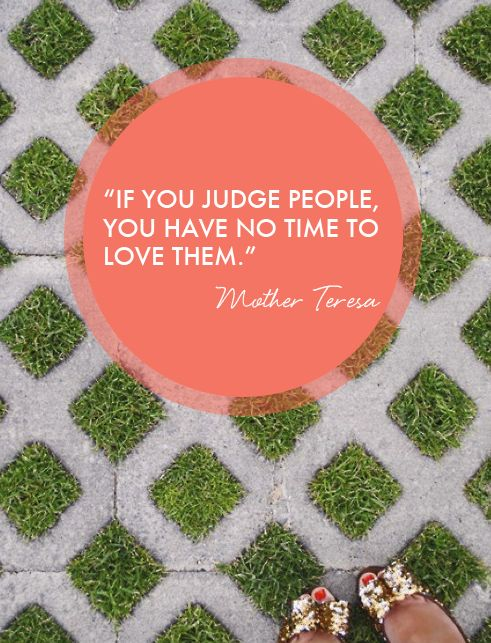 good reminder: Judge People, Inspiration, Mothers, Favorite Quote, Quotes, Truth, Motherteresa, Mother Teresa, No Time