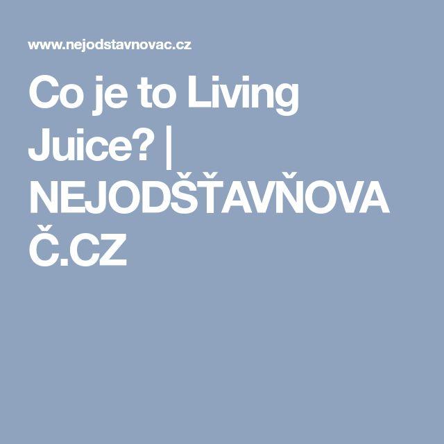 Co je to Living Juice? | NEJODŠŤAVŇOVAČ.CZ